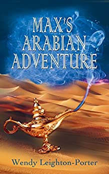 Max's Arabian Adventure (Max's Adventures Book 1) by [Leighton-Porter, Wendy]