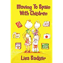 Moving to Spain with Children: Essential reading for  anyone thinking about moving to Spain (English Edition)