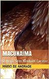 Macunaíma: O Herói Sem Nenhum Caráter (Portuguese Edition)