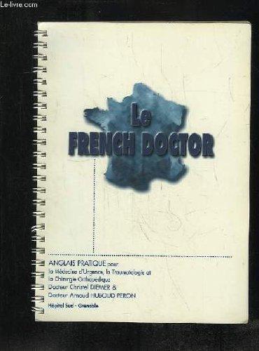 LE FRENCH DOCTOR. ANGLAIS PRATIQUE POUR LA MEDECINE D URGENCE , LA TRAUMATOLOGIE ET LE CHIRURGIE ORTHOPEDIQUE.