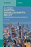 Kapitalgesellschaftsrecht: Mit Grundzügen des Kapitalmarktrechts