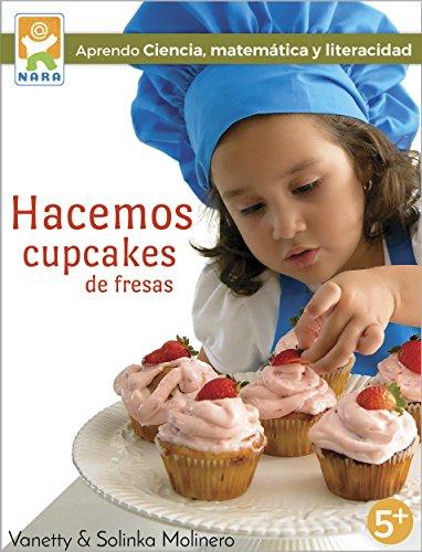 Hacemos cupcakes de fresas: Aprendo ciencia, matemática y literacidad por Vanetty Molinero