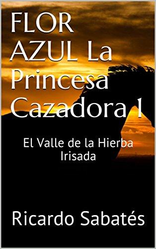 FLOR AZUL La Princesa Cazadora 1: El Valle de la Hierba Irisada por Ricardo Sabatés