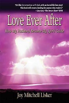 Love Ever After: How My Husband Became My Spirit Guide (English Edition) de [Mitchell Lisker, Joy, Weinstock, I. J.]