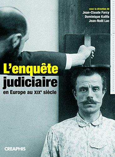 L'Enquête judiciaire au XIX e siècle par Jean-Claude Farcy