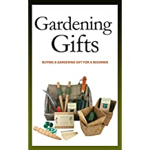 Gardening Gifts: Buying A Gardening Gift For A Beginner (English Edition)
