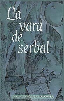 La vara de serbal (Spanish Edition) by [Aparicio Fernández, Nicolás]