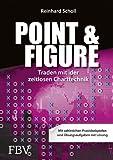 Point & Figure: Traden mit der zeitlosen Charttechnik by Reinhard Scholl (2013-11-07)