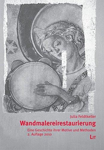 Wandmalereirestaurierung: Eine Geschichte ihrer Motive und Methoden (grazer edition)