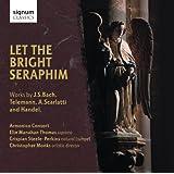 Let The Bright Seraphim: Works by J.S. Bach, Telemann, Scarlatti and Handel