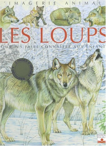 Les Loups : Pour les faire connaître aux enfants par Emilie Beaumont;Agnès Vandewiele;Alexander Sitchkar;Pierre Couronne