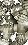 Chameleons Swinging Club - Sophie's Story.: Fifty shades of Kitty Stokes, shade one! (English Edition)