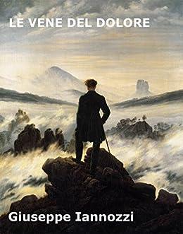 LE VENE DEL DOLORE (Poesia Vol. 1) di [Iannozzi, Giuseppe]