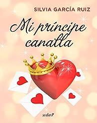 Mi príncipe canalla par Silvia García Ruiz