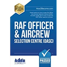RAF OFFICER & Aircrew Selection Centre  (OASC).: Expert advice on how to pass the Aircrew Selection Centre (OASC). Includes insider tips on how to pass the RAF Officer selection process: 1