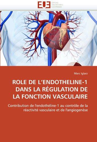 ROLE DE L'ENDOTHELINE-1 DANS LA RÉGULATION DE LA FONCTION VASCULAIRE: Contribution de l'endothéline-1 au contrôle de la réactivité vasculaire et de l'angiogenèse (Omn.Univ.Europ.)