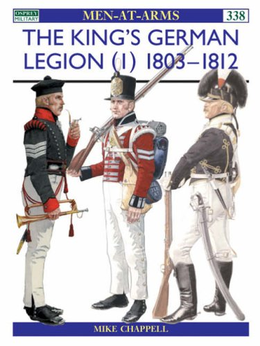 The King's German Legion (1): 1803-12: 1803-12 v. 1 (Men-at-Arms) por Mike Chappell