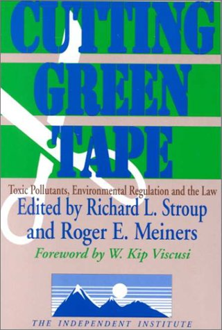 Cutting Green Tape: Toxic Pollutants, Environmental Regulation, and the Law (Independent Studies in Political Economy)