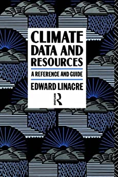 Climate Data and Resources: A Reference and Guide by [Linacre, Edward]