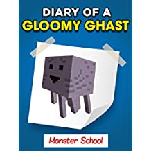"MINECRAFT: Diary of a Gloomy Ghast - Monster School ""Book 1"" (UNOFFICIAL MINECRAFT BOOK) (English Edition)"