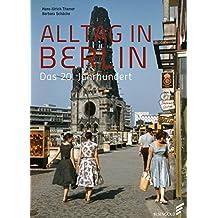 Alltag in Berlin: Das 20. Jahrhundert
