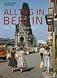 Alltag in Berlin: Das 20. Jahrhundert - Hans-Ulrich Thamer, Barbara Schäche