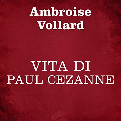 Vita di Paul Cézanne | Ambroise Vollard