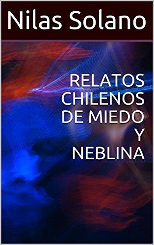 RELATOS CHILENOS DE MIEDO Y NEBLINA por Nilas Solano