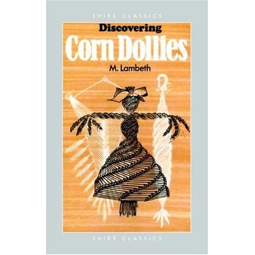 Discovering Corn Dollies (Shire Discovering) by R. C. Lambeth (Illustrator) (27-May-1905) Paperback