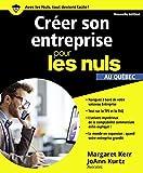 Créer son entreprise pour les Nuls, au Québec, nouvelle édition...