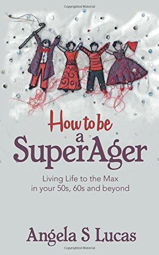 Download Mobile eBooks How to be a SuperAger: Living Life to the Max in your 50s, 60s and beyond PDF