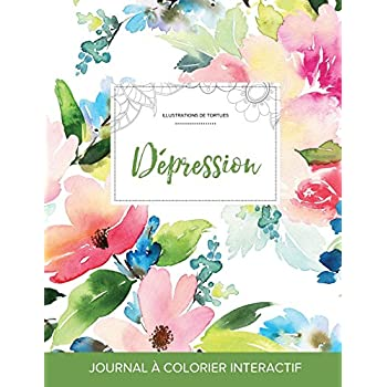 Journal de Coloration Adulte: Depression (Illustrations de Tortues, Floral Pastel)