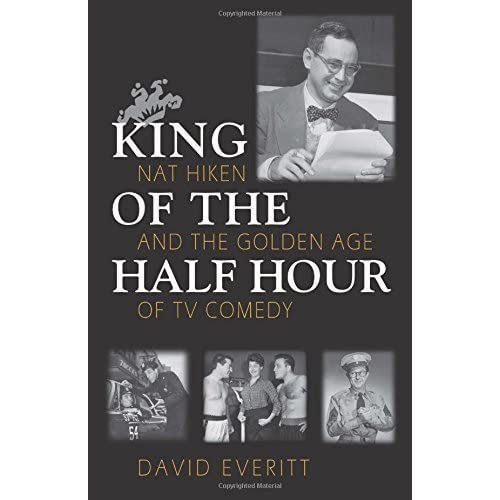 King of the Half Hour: Nat Hiken and the Golden Age of TV Comedy (Television and Popular Culture) by David Everitt (2001-03-01)