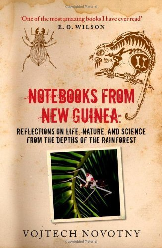 Notebooks from New Guinea: Field Notes of a Tropical Biologist by Vojtech Novotny (2011-11-01)