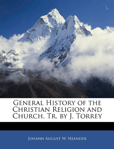 General History of the Christian Religion and Church, Tr. by J. Torrey