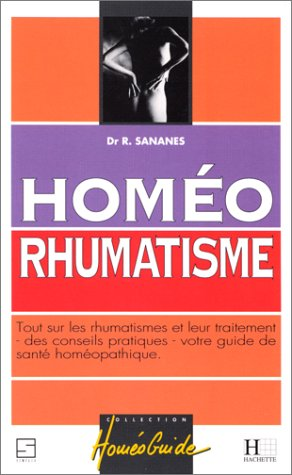 HOMEO RHUMATISME. Tout sur les rhumatismes et leur traitement, des conseils pratiques, votre guide de santé homéopathique