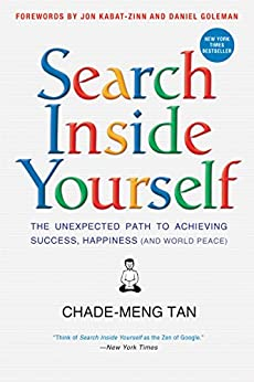 Search Inside Yourself: The Unexpected Path to Achieving Success, Happiness (and World Peace) par [Tan, Chade-Meng, Goleman, Daniel, Kabat-Zinn, Jon]