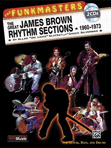 Funkmasters Rhythm Sections - James Brown. Gitarre, E-Bass, Schlagzeug: The Great James Brown Rhythm Sections, 1960-73: For Guitar, Bass and Drums (Buch / 2CDs) (Manhattan Music Publications)