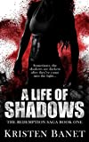 A Life Of Shadows (The Redemption Saga Book 1) by Kristen Banet