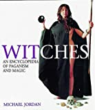 Witches: An Encyclopedia of Paganism and Magic
