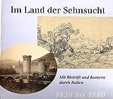 Im Land der Sehnsucht: Mit Bleistift und Kamera durch Italien: 1820 bis 1880