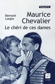 Maurice Chevalier : Le chéri de ces dames par Bernard Lonjon