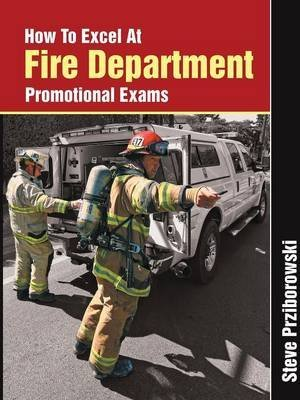 [How To Excel At Fire Department Promotional Exams] (By: Steve Prziborowski) [published: October, 2013]