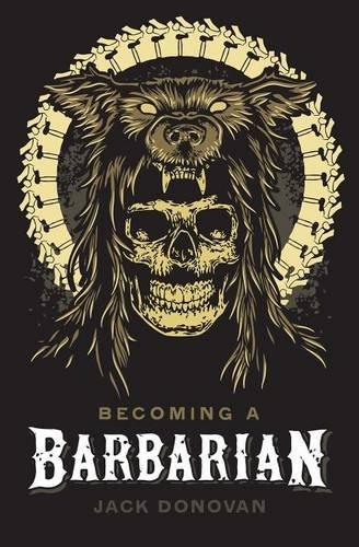 Becoming a Barbarian por Jack Donovan