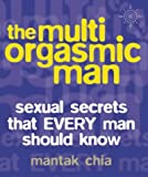 The Multi-Orgasmic Man: Sexual Secrets That Every Man Should Know