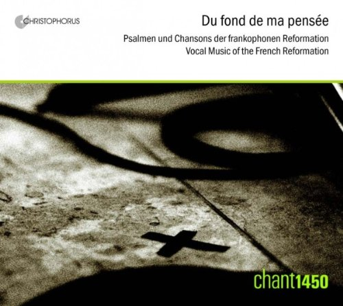Du fond de ma pensée - Psalmen und Chansons der frankophonen Reformation