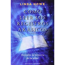 Como leer los registros akasicos / How to Read the Akashic Records: Descubre La Memoria De Tu Alma / Accessing the Archive of the Soul and Its Journey