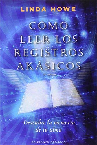Cómo leer los registros akásicos: descubre la memoria de tu alma (NUEVA CONSCIENCIA) por LINDA HOWE