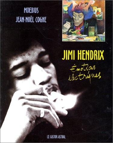 JIMI HENDRIX. Emotions électriques par Moebius, Jean-Noël Coghe
