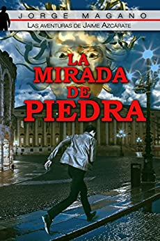 LA MIRADA DE PIEDRA (Las aventuras de Jaime Azcárate nº 3) (Spanish Edition) von [Magano, Jorge]